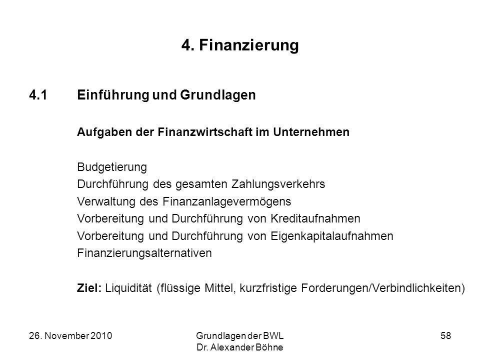 26. November 2010Grundlagen der BWL Dr. Alexander Böhne 58 4. Finanzierung 4.1Einführung und Grundlagen Aufgaben der Finanzwirtschaft im Unternehmen B
