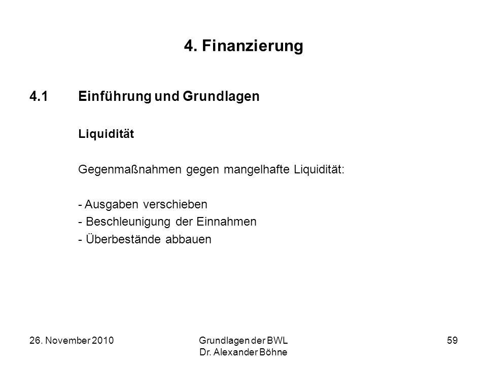 26. November 2010Grundlagen der BWL Dr. Alexander Böhne 59 4. Finanzierung 4.1Einführung und Grundlagen Liquidität Gegenmaßnahmen gegen mangelhafte Li