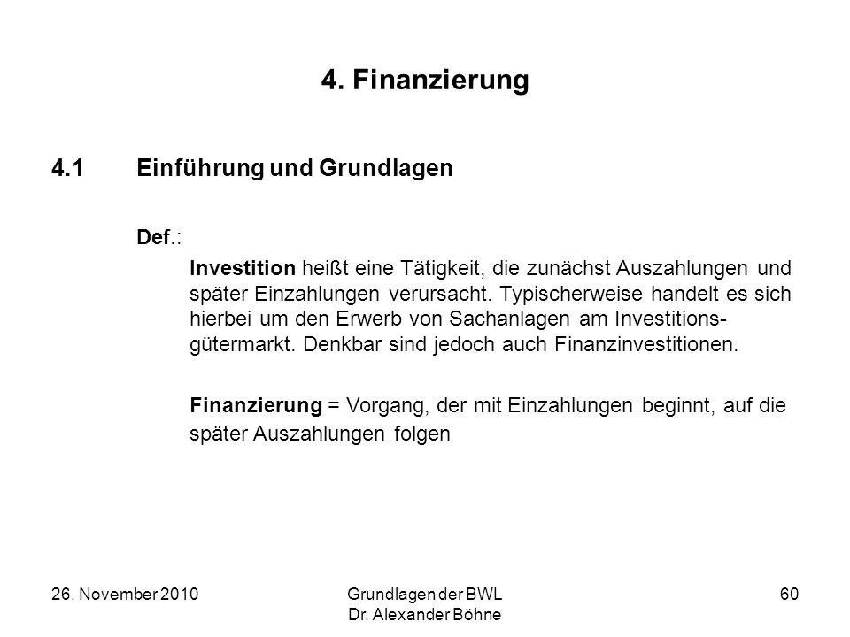26. November 2010Grundlagen der BWL Dr. Alexander Böhne 60 4. Finanzierung 4.1Einführung und Grundlagen Def.: Investition heißt eine Tätigkeit, die zu