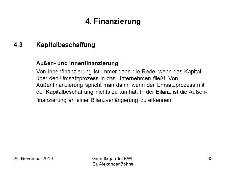 26. November 2010Grundlagen der BWL Dr. Alexander Böhne 63 4. Finanzierung 4.3Kapitalbeschaffung Außen- und Innenfinanzierung : Von Innenfinanzierung