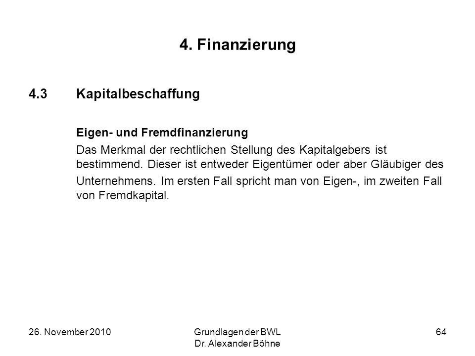 26. November 2010Grundlagen der BWL Dr. Alexander Böhne 64 4. Finanzierung 4.3Kapitalbeschaffung Eigen- und Fremdfinanzierung Das Merkmal der rechtlic