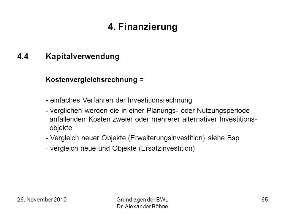 26. November 2010Grundlagen der BWL Dr. Alexander Böhne 65 4. Finanzierung 4.4Kapitalverwendung Kostenvergleichsrechnung = - einfaches Verfahren der I