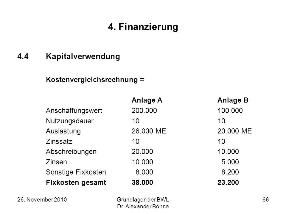 26. November 2010Grundlagen der BWL Dr. Alexander Böhne 66 4. Finanzierung 4.4Kapitalverwendung Kostenvergleichsrechnung = Anlage A Anlage B Anschaffu