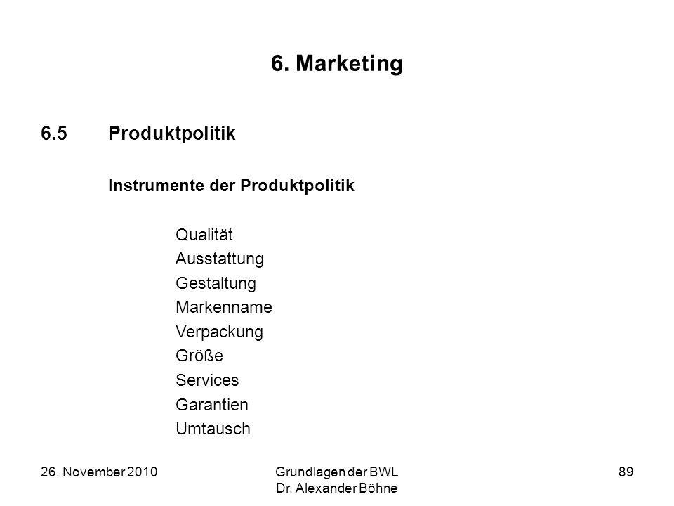 26. November 2010Grundlagen der BWL Dr. Alexander Böhne 89 6. Marketing 6.5Produktpolitik Instrumente der Produktpolitik Qualität Ausstattung Gestaltu