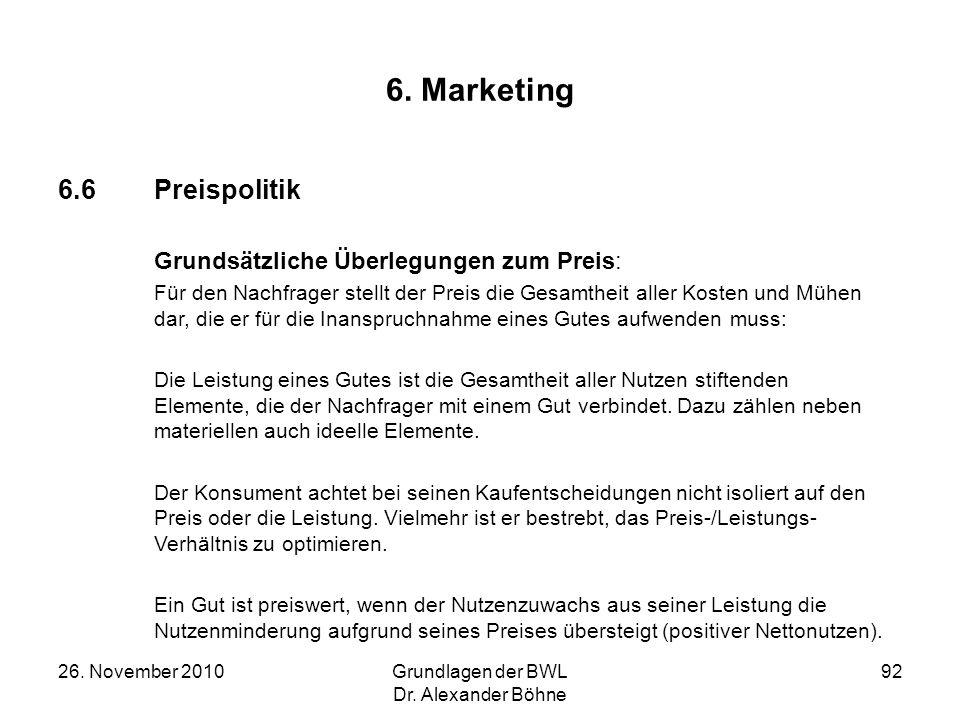 26. November 2010Grundlagen der BWL Dr. Alexander Böhne 92 6. Marketing 6.6Preispolitik Grundsätzliche Überlegungen zum Preis: Für den Nachfrager stel