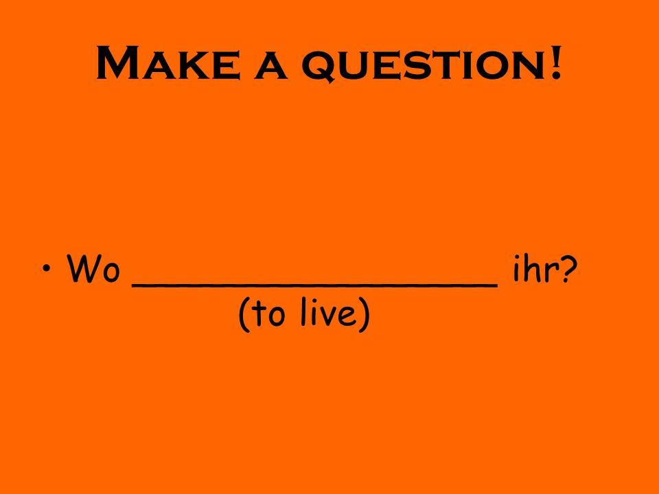 Wo lebt ihr?