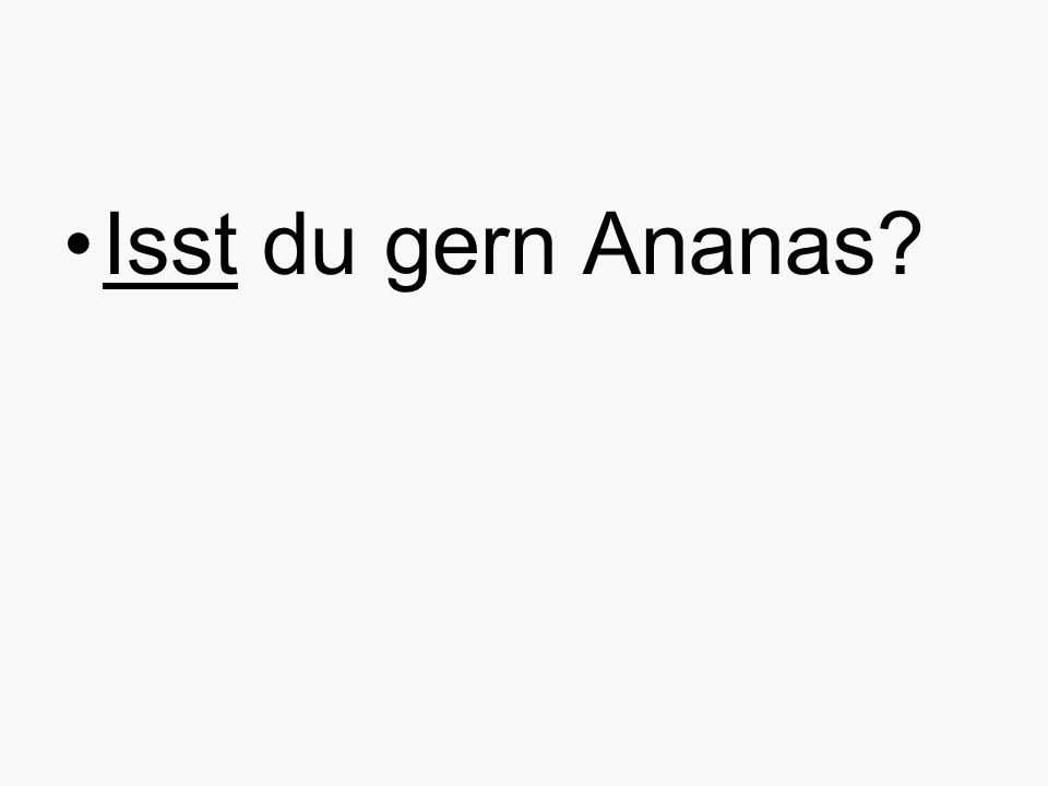 Isst du gern Ananas?