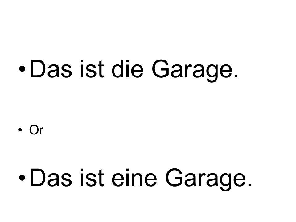 Das ist die Garage. Or Das ist eine Garage.