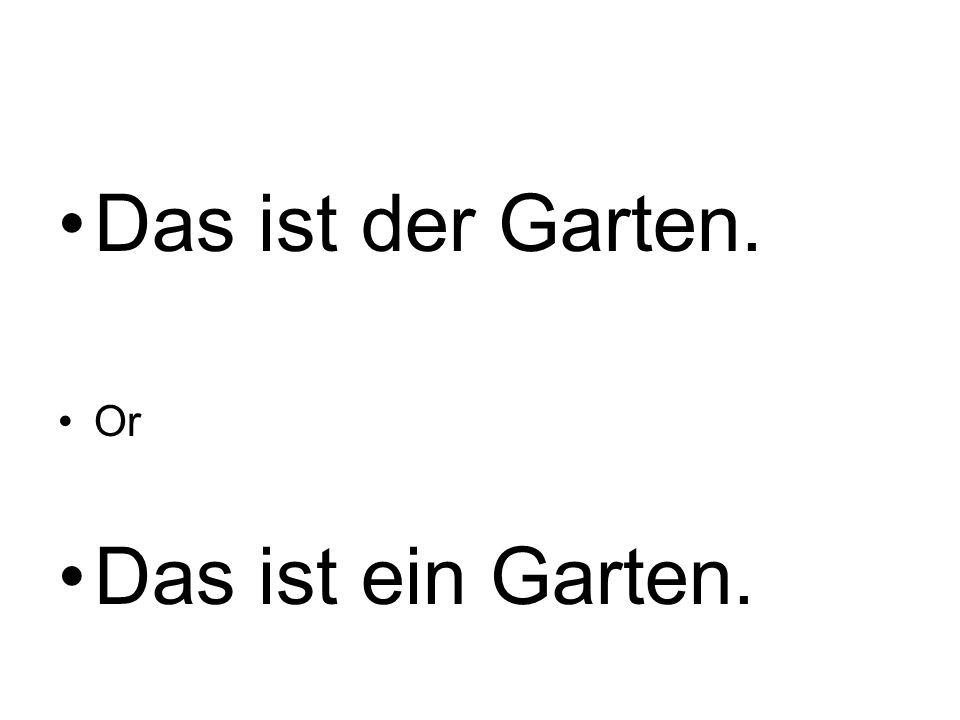 Das ist der Garten. Or Das ist ein Garten.