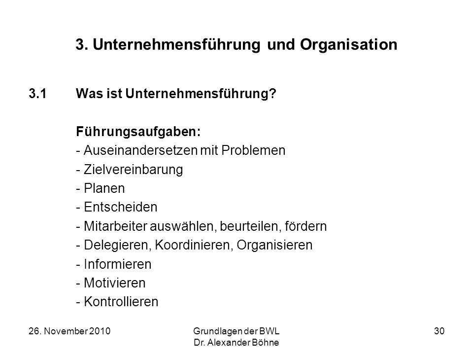 26. November 2010Grundlagen der BWL Dr. Alexander Böhne 30 3. Unternehmensführung und Organisation 3.1Was ist Unternehmensführung? Führungsaufgaben: -