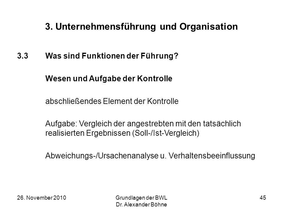 26. November 2010Grundlagen der BWL Dr. Alexander Böhne 45 3. Unternehmensführung und Organisation 3.3Was sind Funktionen der Führung? Wesen und Aufga