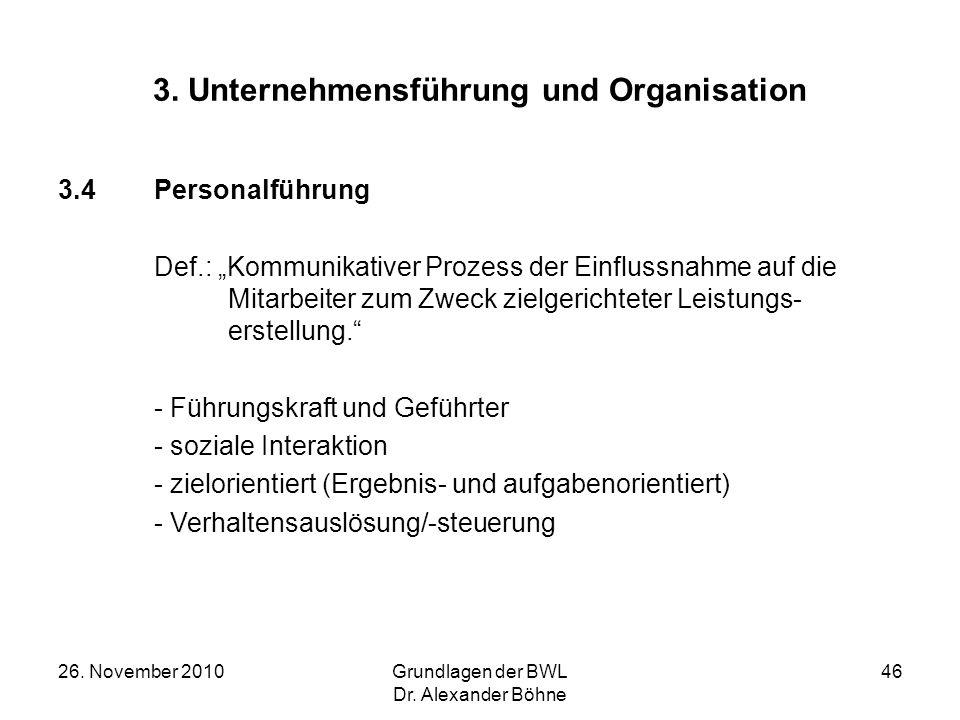 26. November 2010Grundlagen der BWL Dr. Alexander Böhne 46 3. Unternehmensführung und Organisation 3.4Personalführung Def.: Kommunikativer Prozess der