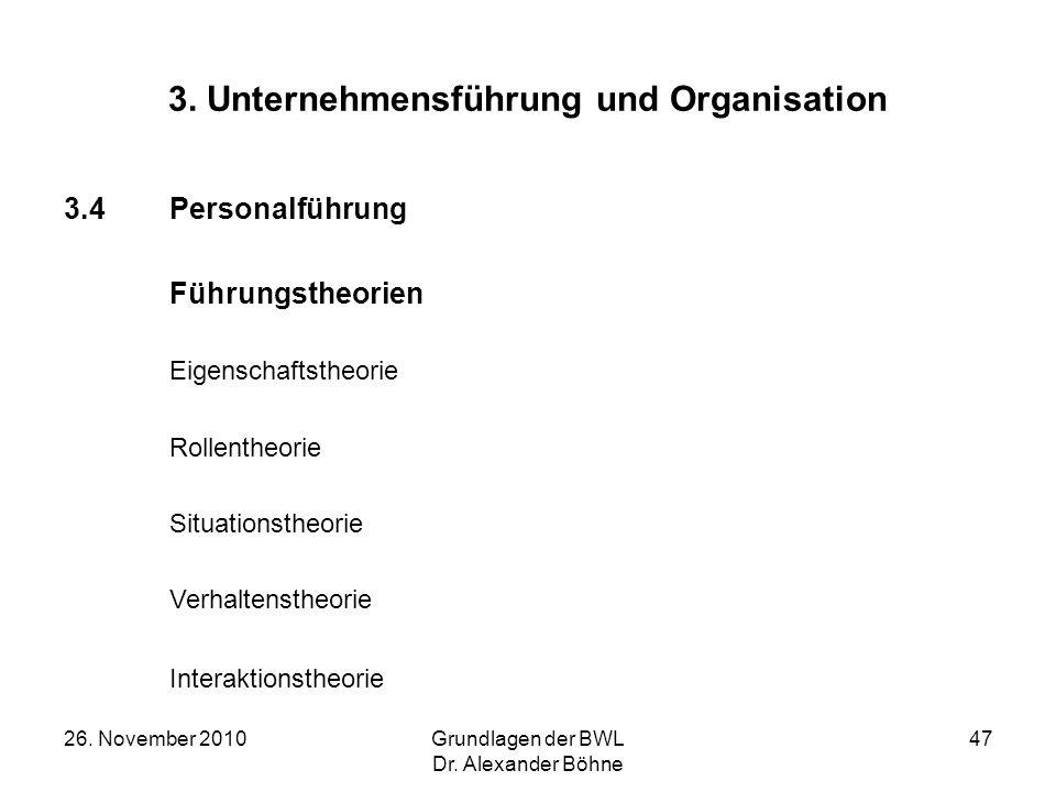 26. November 2010Grundlagen der BWL Dr. Alexander Böhne 47 3. Unternehmensführung und Organisation 3.4Personalführung Führungstheorien Eigenschaftsthe