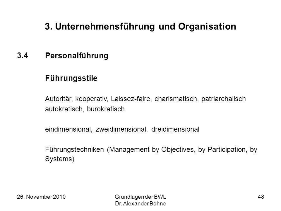 26. November 2010Grundlagen der BWL Dr. Alexander Böhne 48 3. Unternehmensführung und Organisation 3.4Personalführung Führungsstile Autoritär, koopera