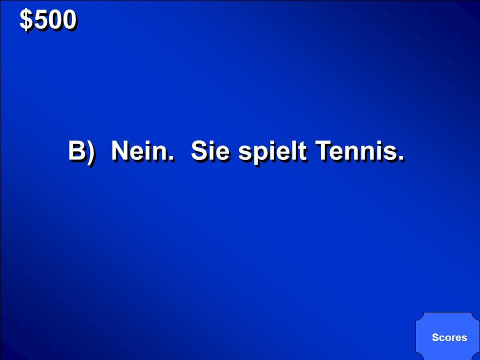 © Mark E. Damon - All Rights Reserved $500 Spielt deine Mutter Fussball? A) Ja. Sie spielt Tennis. B) Nein. Sie spielt Tennis. C) Nein. Sie spielt Fus
