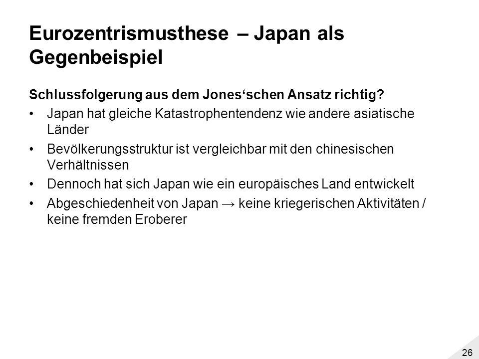 25 Eurozentrismusthese (James Blaut) II Zeitrahmen von 1400-1800 sei willkürlich gesetzt –Dunkleres Zeitalter in China –Han-Dynastie (206 v. Chr. - 22