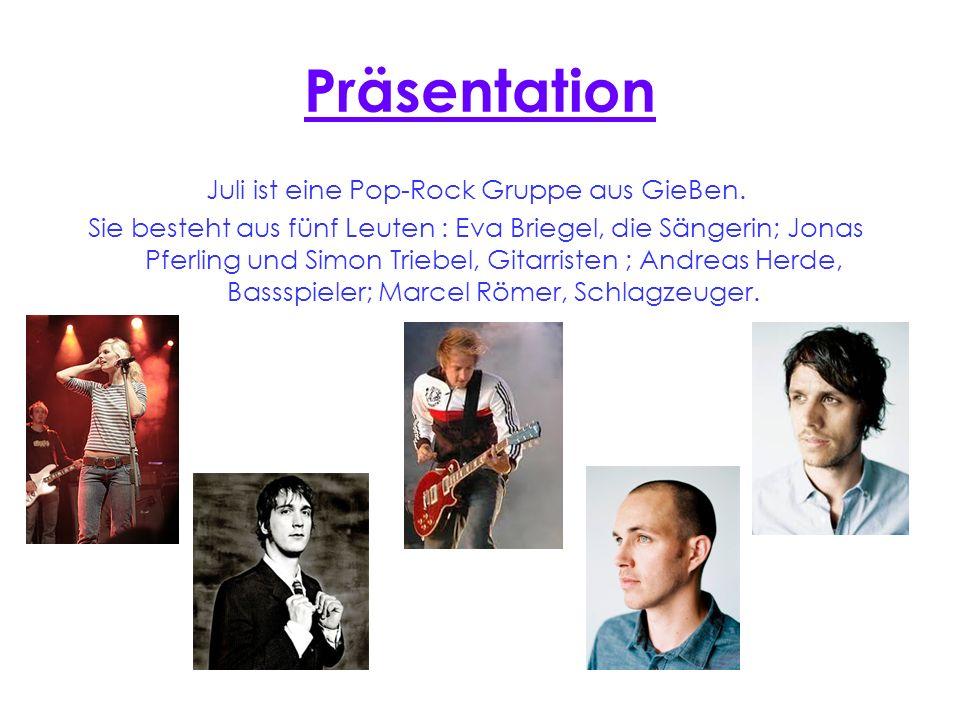 Präsentation Juli ist eine Pop-Rock Gruppe aus GieBen. Sie besteht aus fünf Leuten : Eva Briegel, die Sängerin; Jonas Pferling und Simon Triebel, Gita