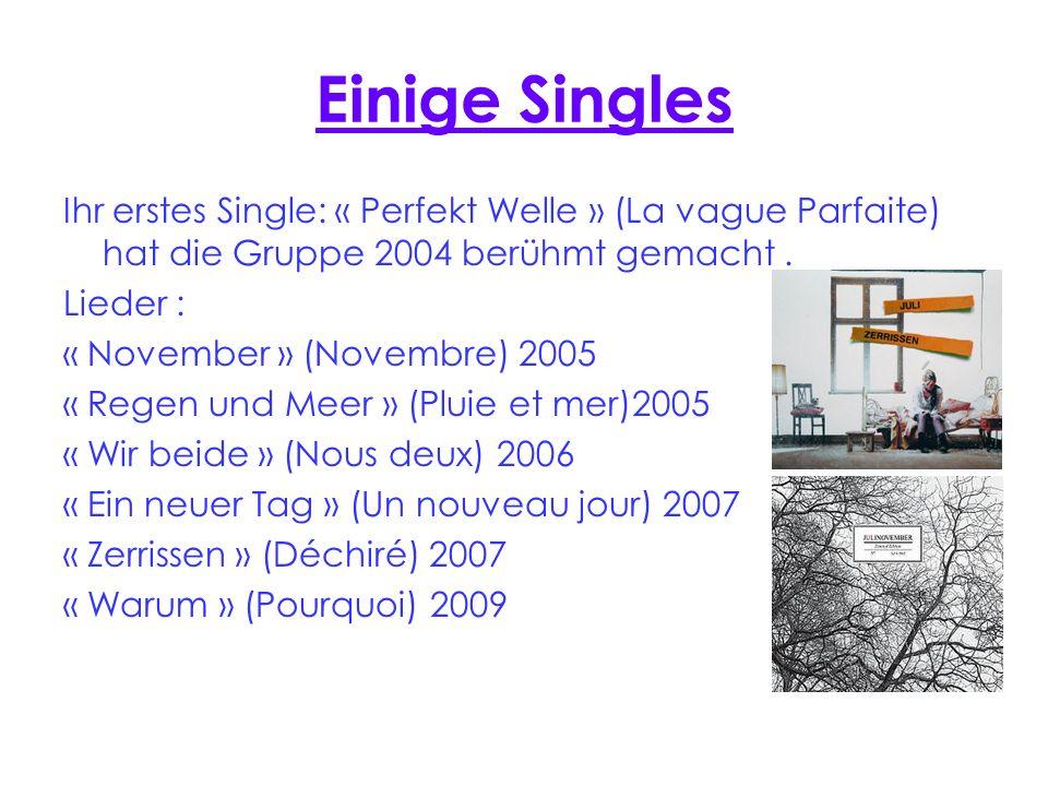 Einige Singles Ihr erstes Single: « Perfekt Welle » (La vague Parfaite) hat die Gruppe 2004 berühmt gemacht. Lieder : « November » (Novembre) 2005 « R