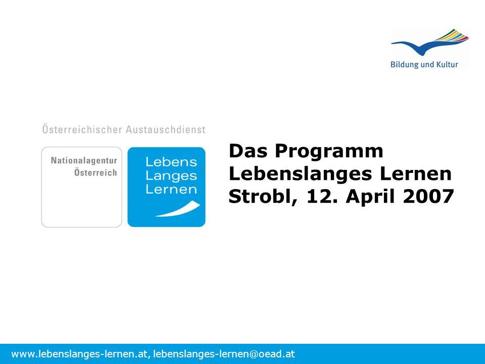 www.lebenslanges-lernen.at, lebenslanges-lernen@oead.at Das Programm Lebenslanges Lernen Strobl, 12. April 2007