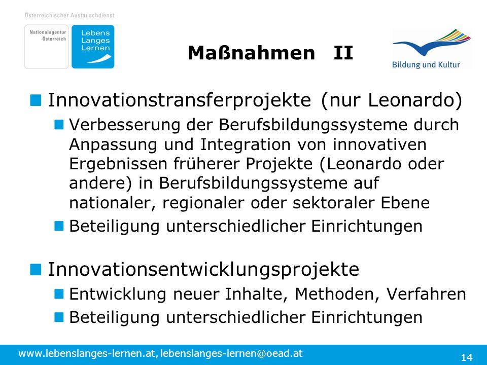 www.lebenslanges-lernen.at, lebenslanges-lernen@oead.at 14 MaßnahmenII Innovationstransferprojekte (nur Leonardo) Verbesserung der Berufsbildungssyste