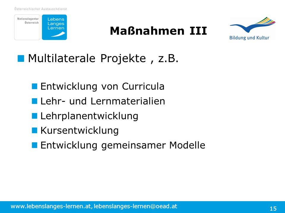 www.lebenslanges-lernen.at, lebenslanges-lernen@oead.at 15 Maßnahmen III Multilaterale Projekte, z.B. Entwicklung von Curricula Lehr- und Lernmaterial