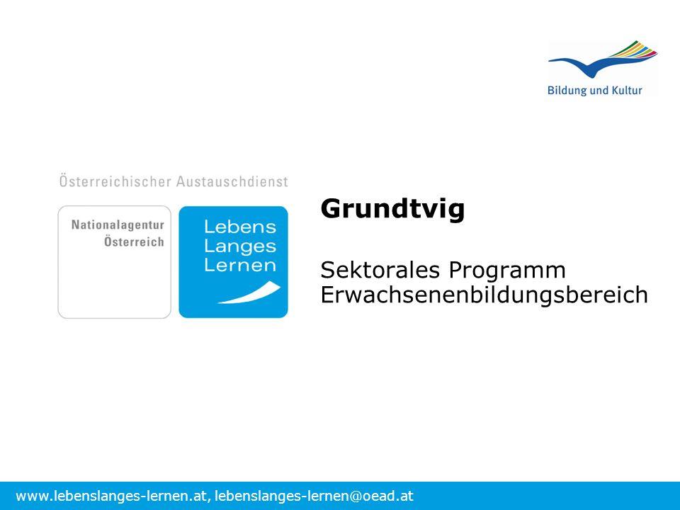 www.lebenslanges-lernen.at, lebenslanges-lernen@oead.at Grundtvig Sektorales Programm Erwachsenenbildungsbereich