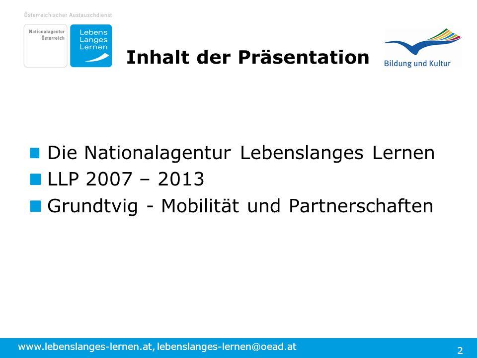 www.lebenslanges-lernen.at, lebenslanges-lernen@oead.at 2 Inhalt der Präsentation Die Nationalagentur Lebenslanges Lernen LLP 2007 – 2013 Grundtvig -