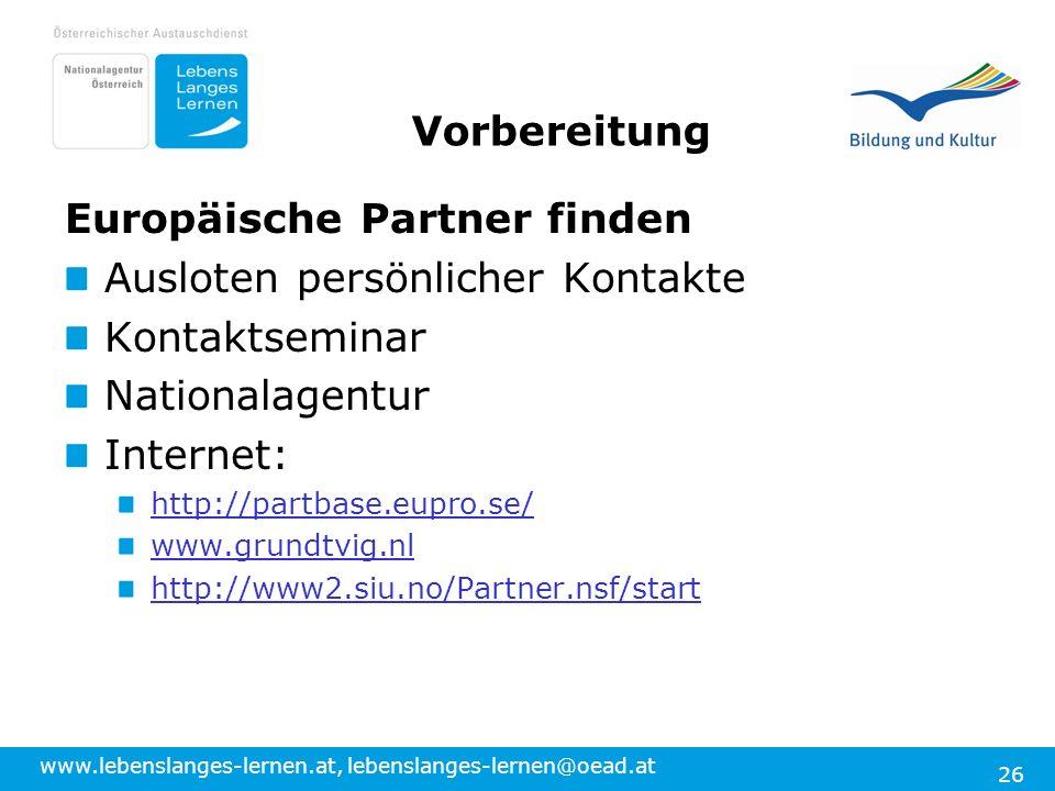 www.lebenslanges-lernen.at, lebenslanges-lernen@oead.at 26 Vorbereitung Europäische Partner finden Ausloten persönlicher Kontakte Kontaktseminar Natio