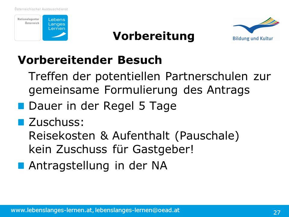 www.lebenslanges-lernen.at, lebenslanges-lernen@oead.at 27 Vorbereitung Vorbereitender Besuch Treffen der potentiellen Partnerschulen zur gemeinsame F