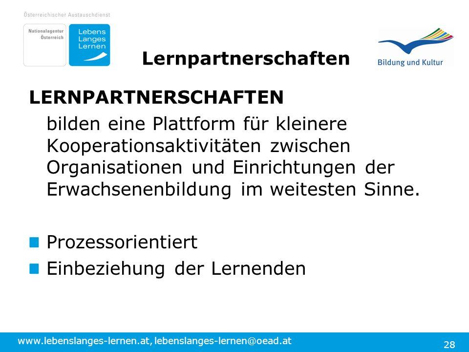 www.lebenslanges-lernen.at, lebenslanges-lernen@oead.at 28 Lernpartnerschaften LERNPARTNERSCHAFTEN bilden eine Plattform für kleinere Kooperationsakti