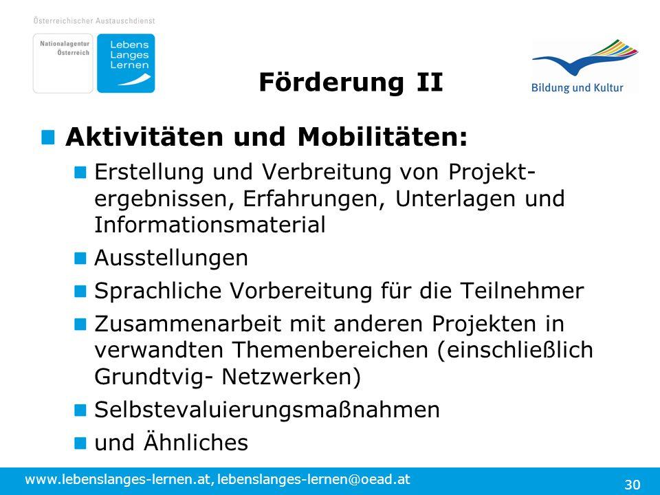 www.lebenslanges-lernen.at, lebenslanges-lernen@oead.at 30 Förderung II Aktivitäten und Mobilitäten: Erstellung und Verbreitung von Projekt- ergebniss