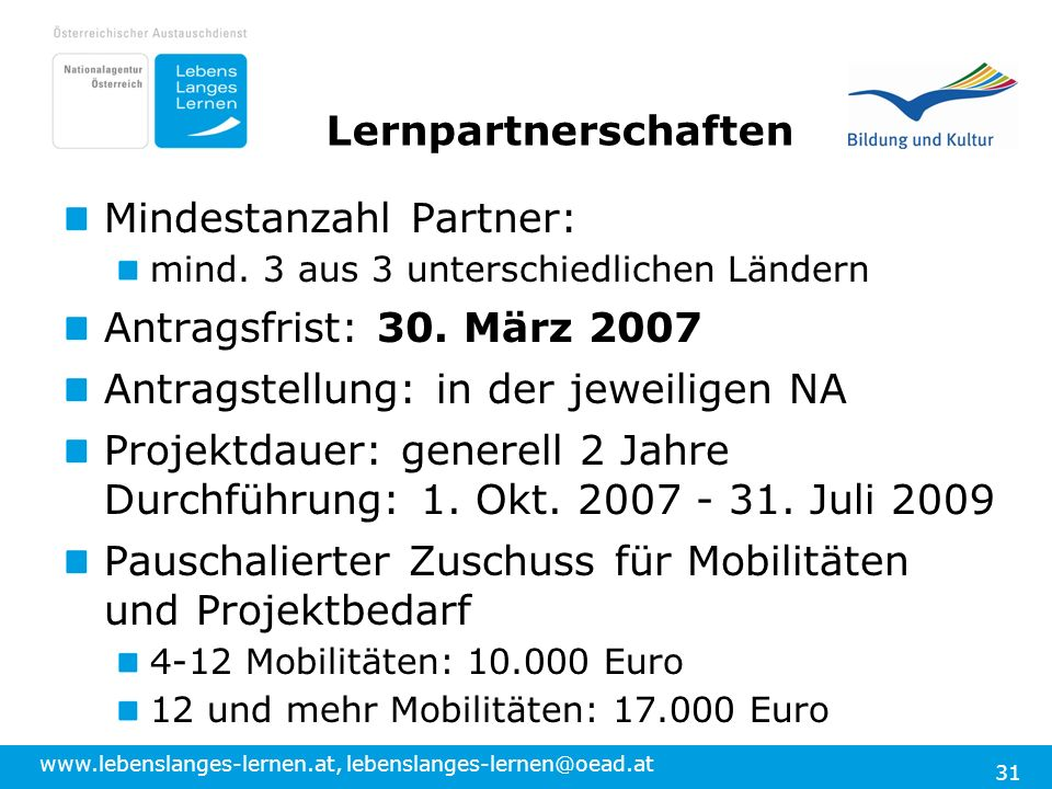 www.lebenslanges-lernen.at, lebenslanges-lernen@oead.at 31 Lernpartnerschaften Mindestanzahl Partner: mind. 3 aus 3 unterschiedlichen Ländern Antragsf