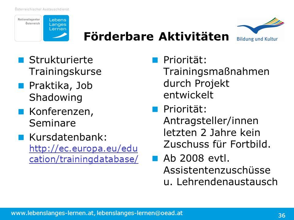 www.lebenslanges-lernen.at, lebenslanges-lernen@oead.at 36 Förderbare Aktivitäten Strukturierte Trainingskurse Praktika, Job Shadowing Konferenzen, Se