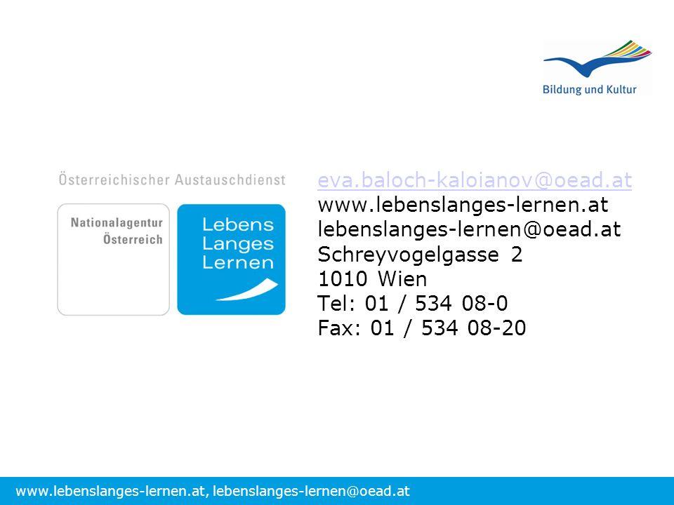 www.lebenslanges-lernen.at, lebenslanges-lernen@oead.at eva.baloch-kaloianov@oead.at www.lebenslanges-lernen.at lebenslanges-lernen@oead.at Schreyvogelgasse 2 1010 Wien Tel: 01 / 534 08-0 Fax: 01 / 534 08-20