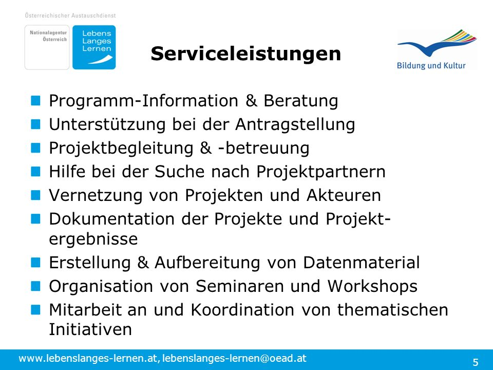 www.lebenslanges-lernen.at, lebenslanges-lernen@oead.at 5 Programm-Information & Beratung Unterstützung bei der Antragstellung Projektbegleitung & -be