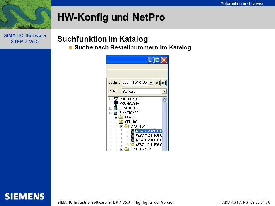 Automation and Drives SIMATIC Industrie Software STEP 7 V5.3 – Highlights der Version SIMATIC Software STEP 7 V5.3 A&D AS FA PS 09.06.04, 8 HW-Konfig