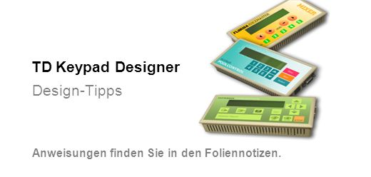 TD Keypad Designer Design-Tipps Anweisungen finden Sie in den Foliennotizen.