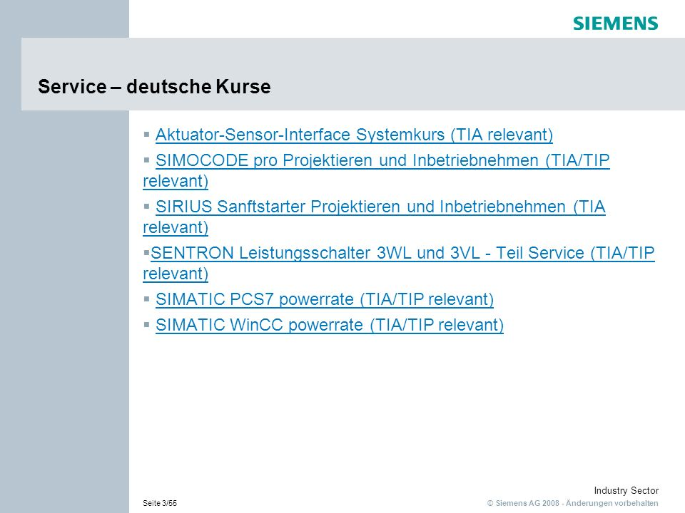 © Siemens AG 2008 - Änderungen vorbehalten Industry Sector Seite 24/55 SENTRON Leistungsschalter 3WL und 3VL - Teil 1: Produktschulung, Planung und Inbetriebnahme deutsch: Die Teilnehmer lernen das komplette SENTRON-Produktspektrum zur Energieverteilung kennen.