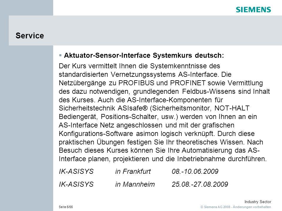 © Siemens AG 2008 - Änderungen vorbehalten Industry Sector Seite 16/55 Industrielle Schalttechnik SIRIUS Industrial Controls SIRIUS Aktuator-Sensor-Interface Systemkurs deutsch: Der Kurs vermittelt Ihnen die Systemkenntnisse des standardisierten Vernetzungssystems AS-Interface.