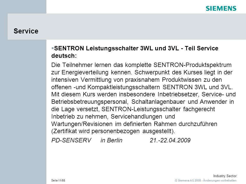 © Siemens AG 2008 - Änderungen vorbehalten Industry Sector Seite 11/55 Service SENTRON Leistungsschalter 3WL und 3VL - Teil Service deutsch: Die Teilnehmer lernen das komplette SENTRON-Produktspektrum zur Energieverteilung kennen.