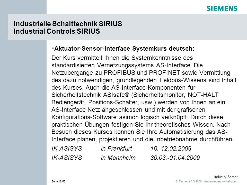 © Siemens AG 2008 - Änderungen vorbehalten Industry Sector Seite 18/55 Industrielle Schalttechnik SIRIUS Industrial Controls SIRIUS Aktuator-Sensor-Interface Systemkurs deutsch: Der Kurs vermittelt Ihnen die Systemkenntnisse des standardisierten Vernetzungssystems AS-Interface.