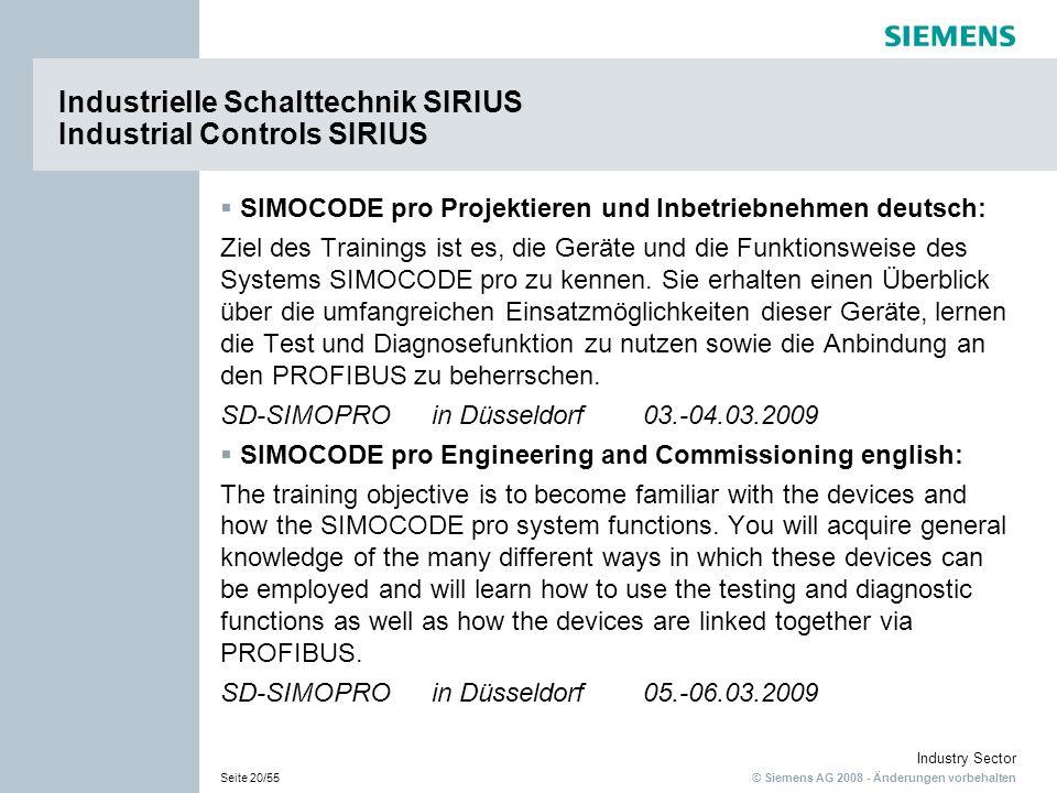 © Siemens AG 2008 - Änderungen vorbehalten Industry Sector Seite 20/55 Industrielle Schalttechnik SIRIUS Industrial Controls SIRIUS SIMOCODE pro Projektieren und Inbetriebnehmen deutsch: Ziel des Trainings ist es, die Geräte und die Funktionsweise des Systems SIMOCODE pro zu kennen.