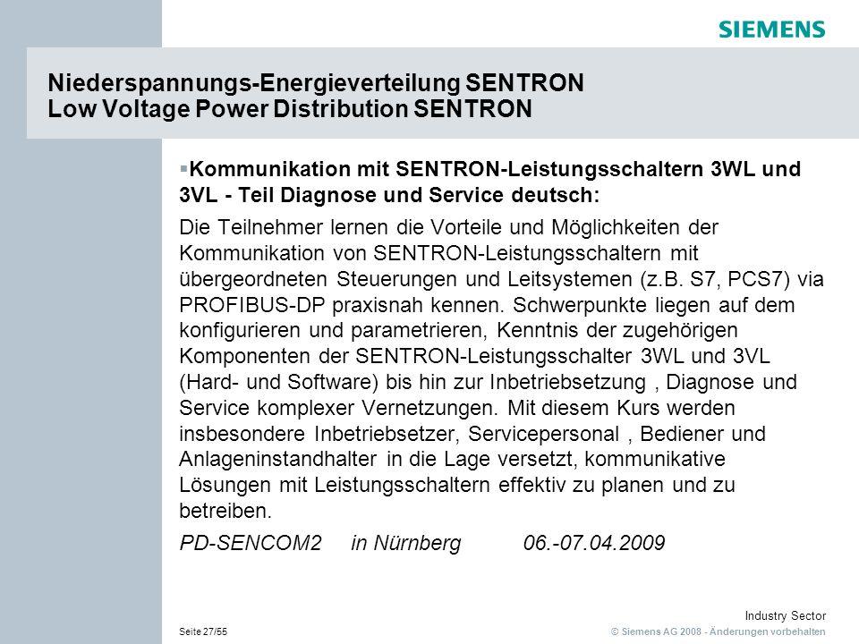 © Siemens AG 2008 - Änderungen vorbehalten Industry Sector Seite 27/55 Kommunikation mit SENTRON-Leistungsschaltern 3WL und 3VL - Teil Diagnose und Service deutsch: Die Teilnehmer lernen die Vorteile und Möglichkeiten der Kommunikation von SENTRON-Leistungsschaltern mit übergeordneten Steuerungen und Leitsystemen (z.B.