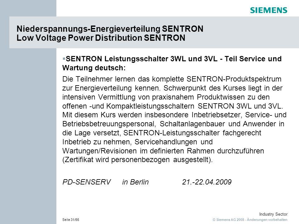© Siemens AG 2008 - Änderungen vorbehalten Industry Sector Seite 31/55 SENTRON Leistungsschalter 3WL und 3VL - Teil Service und Wartung deutsch: Die Teilnehmer lernen das komplette SENTRON-Produktspektrum zur Energieverteilung kennen.