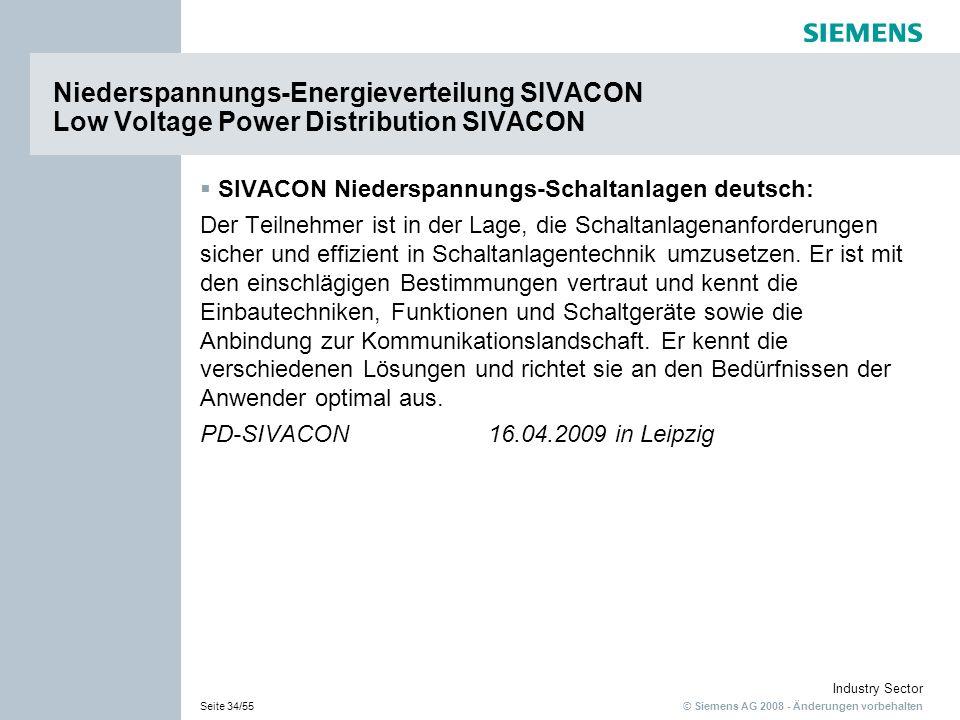 © Siemens AG 2008 - Änderungen vorbehalten Industry Sector Seite 34/55 SIVACON Niederspannungs-Schaltanlagen deutsch: Der Teilnehmer ist in der Lage, die Schaltanlagenanforderungen sicher und effizient in Schaltanlagentechnik umzusetzen.