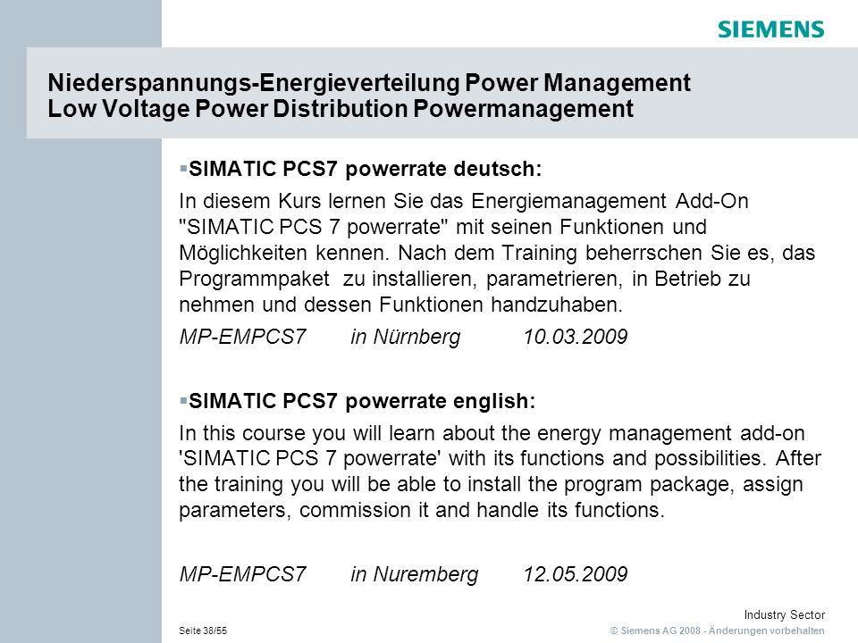 © Siemens AG 2008 - Änderungen vorbehalten Industry Sector Seite 38/55 SIMATIC PCS7 powerrate deutsch: In diesem Kurs lernen Sie das Energiemanagement Add-On SIMATIC PCS 7 powerrate mit seinen Funktionen und Möglichkeiten kennen.