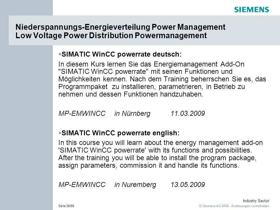 © Siemens AG 2008 - Änderungen vorbehalten Industry Sector Seite 39/55 SIMATIC WinCC powerrate deutsch: In diesem Kurs lernen Sie das Energiemanagement Add-On SIMATIC WinCC powerrate mit seinen Funktionen und Möglichkeiten kennen.