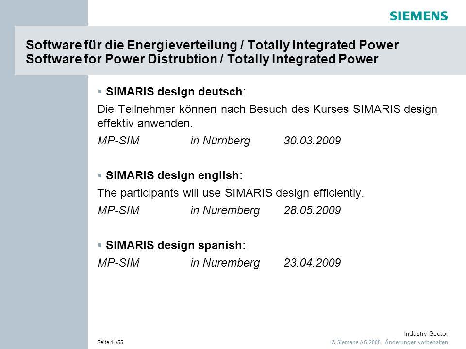 © Siemens AG 2008 - Änderungen vorbehalten Industry Sector Seite 41/55 Software für die Energieverteilung / Totally Integrated Power Software for Power Distrubtion / Totally Integrated Power SIMARIS design deutsch: Die Teilnehmer können nach Besuch des Kurses SIMARIS design effektiv anwenden.