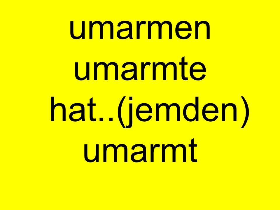umarmen umarmte hat..(jemden) umarmt