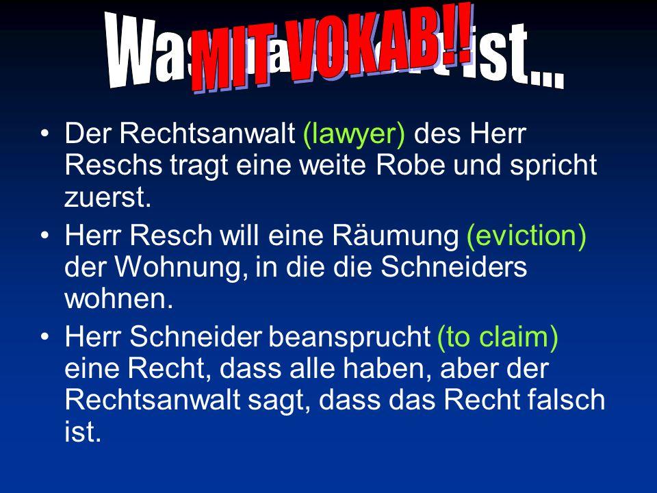 Was passiert ist… Der Vorsitzende (judge) sagt, dass Herr Resch kein logisches Grund für die Räumung hat.